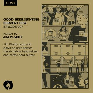 FF-027 Jim Plachy is up and down on hard seltzer, marshmallow hard seltzer, and coffee hard seltzer