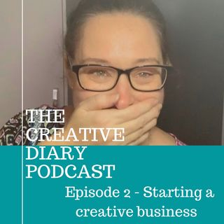 Episode 2 - Starting a creative business