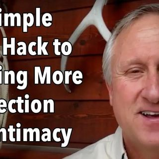 The Simple Mind Hack to Creating More Connection and Intimacy