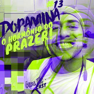 #13 - O Hormônio do Prazer : DOPAMINA