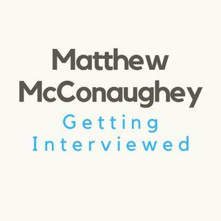 Matthew McConaughey Getting Interviewed.
