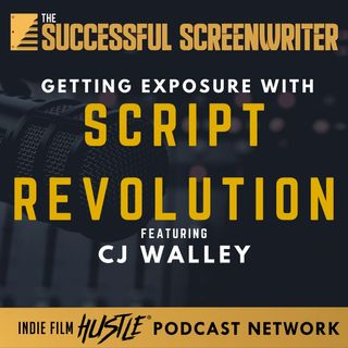 Ep22 - Getting Exposure with Script Revolution Featuring CJ Walley