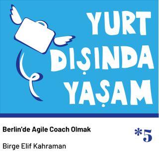 Yurt Dışında Yaşam #5 - Berlin'de Agile Coach Olmak l Birge Elif K.