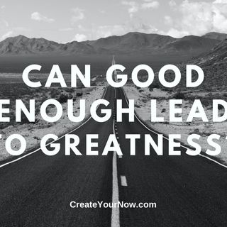 2095 Can Good Enough Lead to Greatness?
