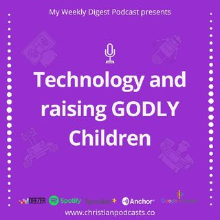 Technology and Raising Godly Children, Ep4.mp3