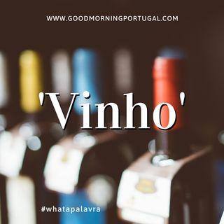 Good Morning Portugal! What a Palavra? 'Vinho'