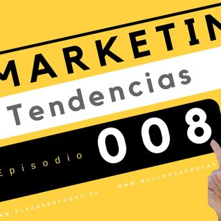 Tendencias en marketing e innovaciones episodio 008 . 2018