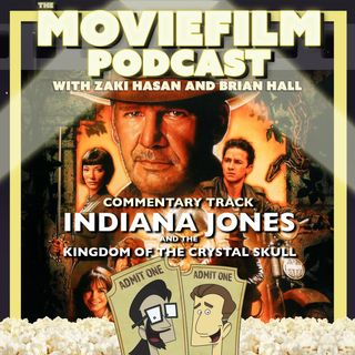 The MovieFilm Commentary Track: Indiana Jones and the Kingdom of the Crystal Skull