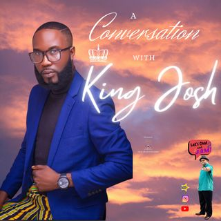 A Conversation With King Josh