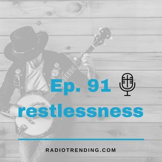 91: Restlessness