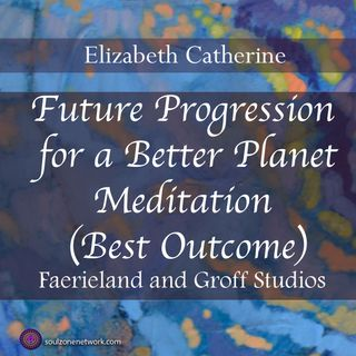 Meditation:Future Progression for a Better Planet (Best Outcome)