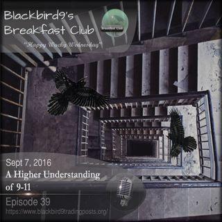 A Higher Understanding of 9-11 - Blackbird9 Podcast