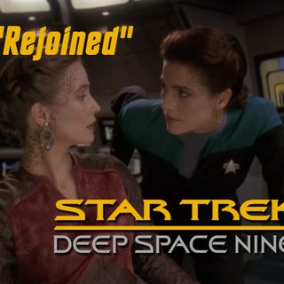 "Season 4, Episode 17 ""Rejoined"" (DS9) with Eleanor Tremeer"