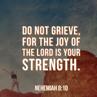 God Comforts and Strengthens You with His Joy to Not Grieve or Be Depressed.