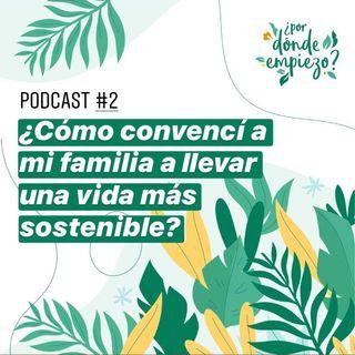 ¿Cómo convencí a mi familia a llevar una vida más sostenible?