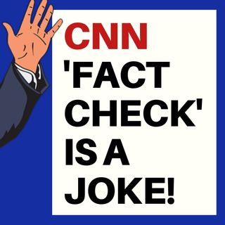 FACT CHECKING A CNN 'FACT CHECK'