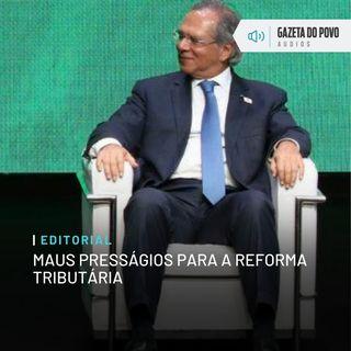 Editorial: Maus presságios para a reforma tributária