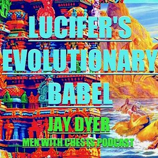 Lucifer's Evolutionary Babel - Jay Dyer on Men With Chests