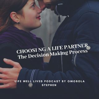Episode 15- Choosing A Life Partner-The Decision-making Process