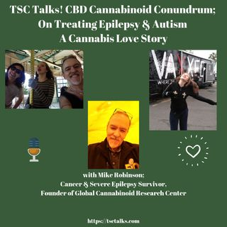 TSC Talks!  Part 1- The CBD & Cannabinoid Conundrum; On Epilepsy & Autism -A Cannabis Love Story with Mike Robinson