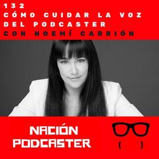 Nacion Podcaster 132 Cómo cuidar la voz del podcaster, con Noemí Carrión @noemicarrionbe