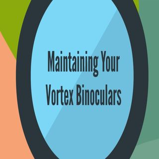 Maintaining Your Vortex Binoculars