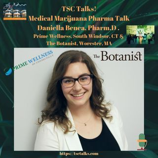 TSC Talks! Cannabis/CBD Pharma Talk with Daniella Benea, Pharm.D a Medical Marijuana Dispensary Pharmacist in CT & MA