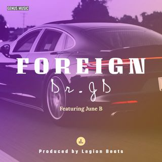 Foreign by Dr. JD featuring June B produced by Legion Beats