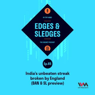 Ep. 65: India's unbeaten streak broken by England (BAN & SL Preview)