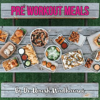 Pre workout Meals - a podcast by Dr. Umesh Wadhavani