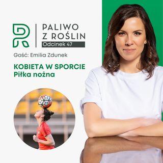 #47 Kobieta w sporcie: Emilia Zdunek - piłka nożna