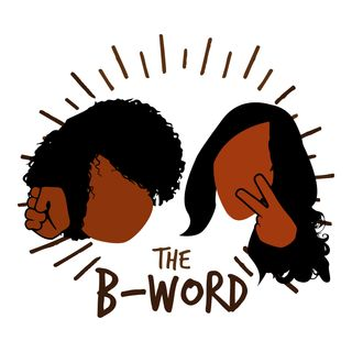 Ep 2 | R. Kelly Sings The Blues, and Living While Black | The B-Word Podcast | CinDigital Media