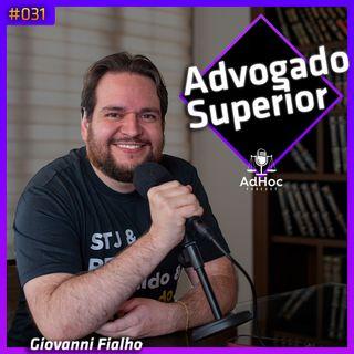 Advogado Superiror Giovanni Fialho - AdHoc Podcast #031