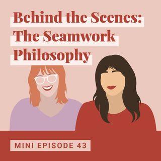 Behind the Scenes: The Seamwork Philosophy