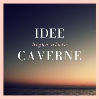 Idee, Bighe Alate, Caverne