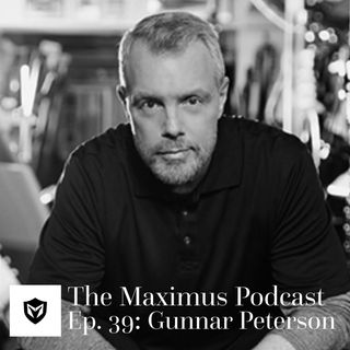 The Maximus Podcast Ep. 39 - Gunnar Peterson