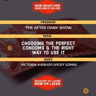 The After Dark Show | All You Need To Know About The Right & Proper Use Of Condoms