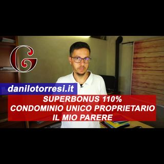 SUPERBONUS 110% CONDOMINIO unico proprietario: il mio parere