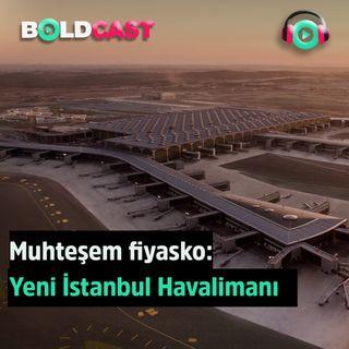 Muhteşem fiyasko Yeni İstanbul Havalimanı