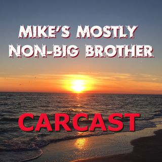 Mike's Mostly Non-Big Brother Carcast