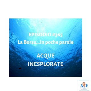 Episodio 365 - La Borsa in poche parole - Nelle acque inesplorate