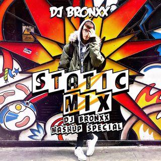 DJ BRONXX- STATIC MIX MASHUP SPECIAL (DJ BRONXX MASHUPS)
