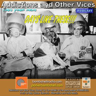 Addictions and Other Vices 299 - Days Like These!!!