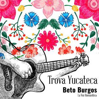 Beto Burgos, Trova Yucateca