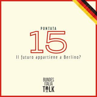 Puntata 15 - Il futuro appartiene a Berlino?
