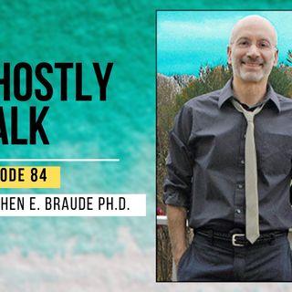 Ghostly Talk EPISODE 84 – STEPHEN E. BRAUDE PH.D.