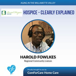 7/18/17: Harold Fowlkes with Bristol Hospice | Hospice - Clearly Explained | Aging In The Willamette Valley with John Hughes from ComForCare
