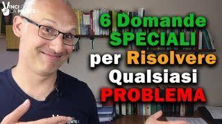 6 Domande Speciali per risolvere qualsiasi problema (o sfida)!