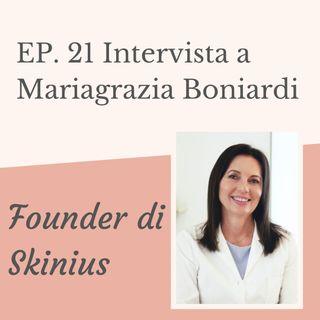 Ep. 21. Mariagrazia Boniardi, Founder di Skinius, ci racconta la sua storia e ci svela come prenderci cura della nostra pelle!