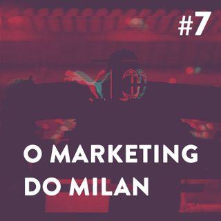 #7 - O Marketing do Milan